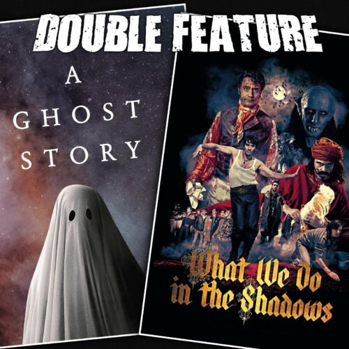 A Ghost Story + What We Do In the Shadows
