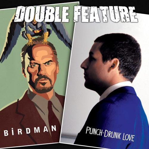 Birdman + Punch-Drunk Love