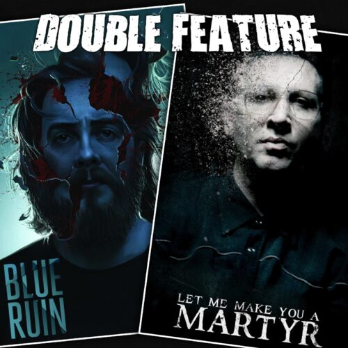 Blue Ruin + Let Me Make You a Martyr