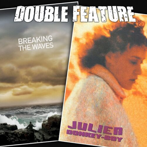 Breaking the Waves + Julien Donkey-Boy