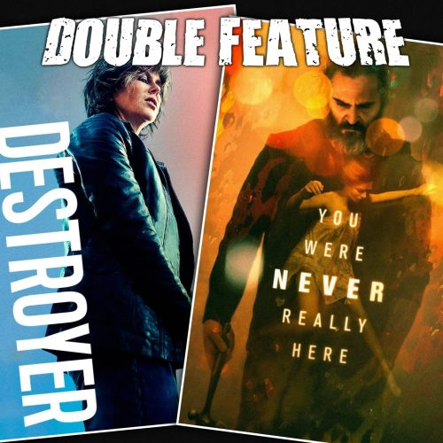 Destroyer + You Were Never Really Here