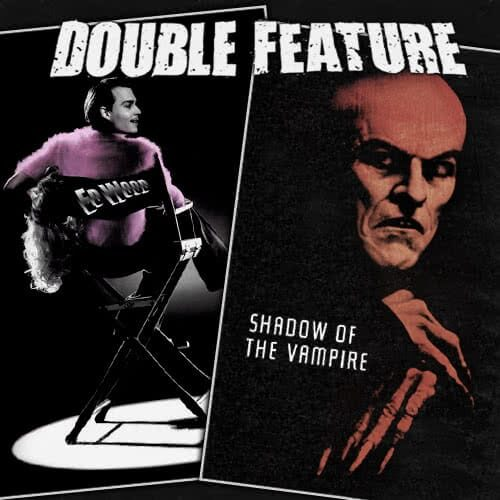 Ed Wood + Shadow of the Vampire