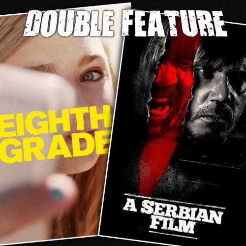 Eighth Grade + A Serbian Film