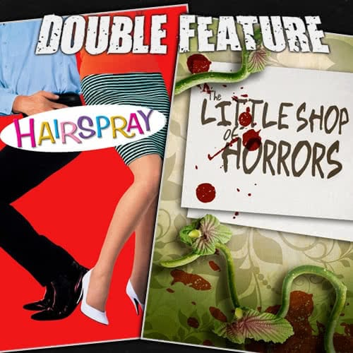 Hairspray + The Little Shop of Horrors