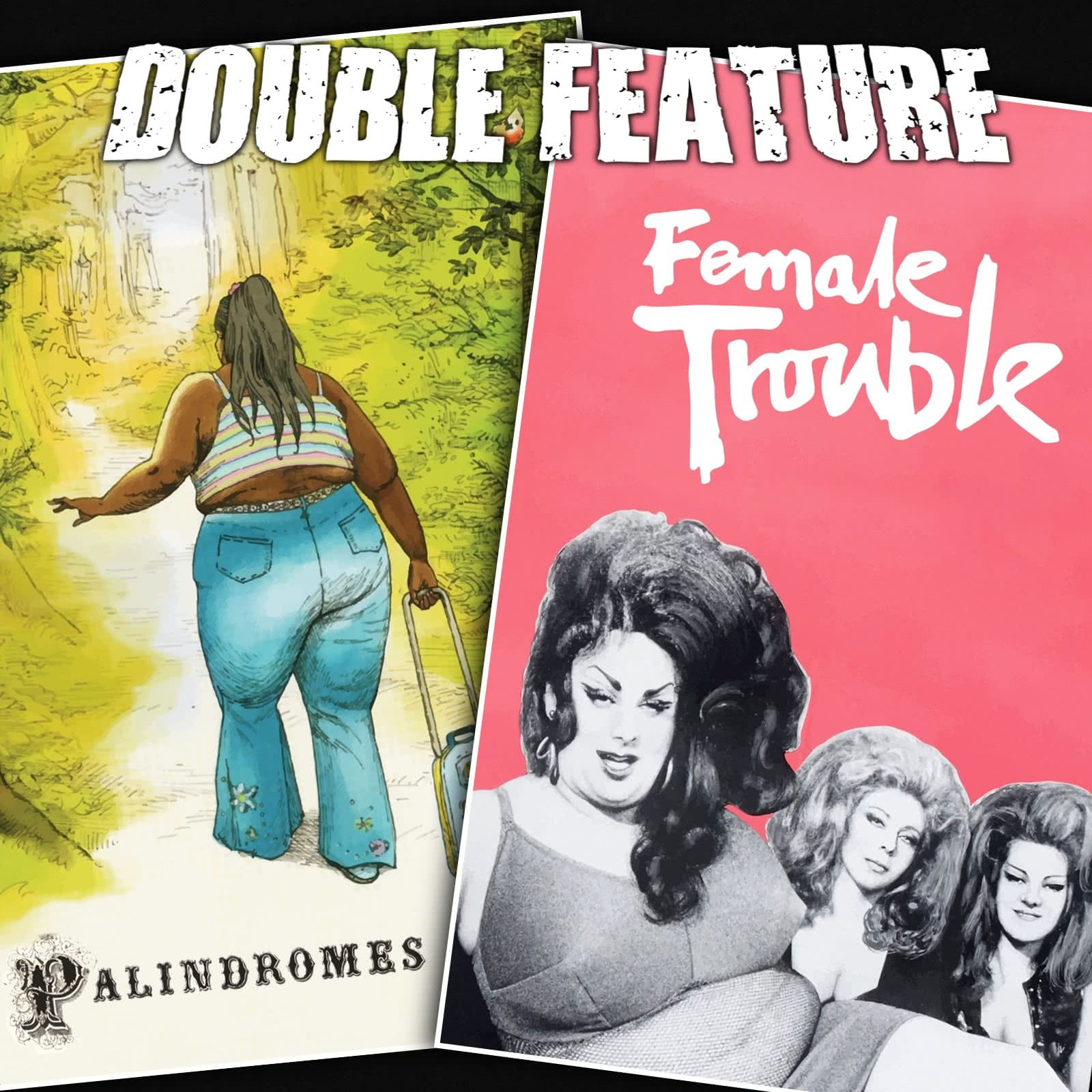 Palindromes + Female Trouble