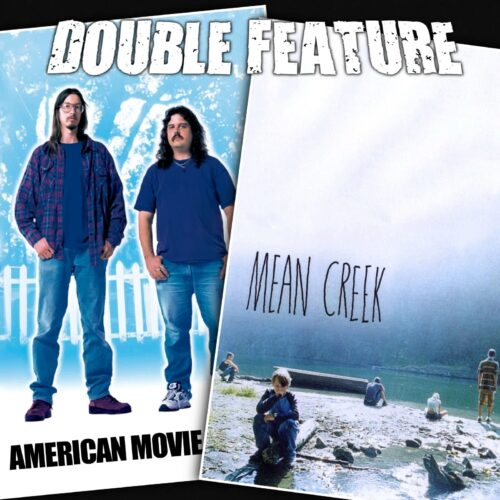 American Movie + Mean Creek