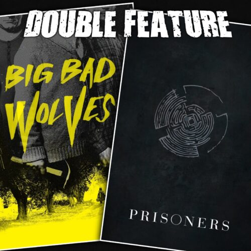 Big Bad Wolves + Prisoners