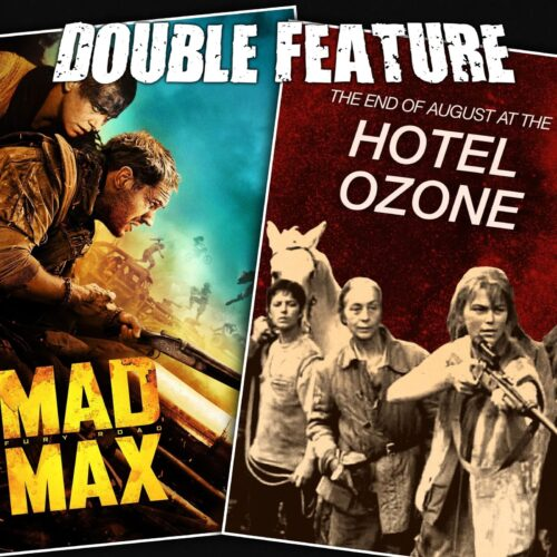 Mad Max: Fury Road + The End of August at the Hotel Ozone