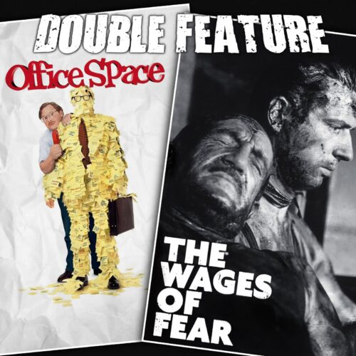 Office Space + The Wages of Fear