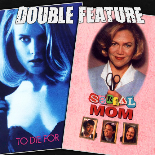 To Die For + Serial Mom