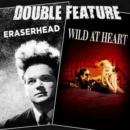 Eraserhead + Wild at Heart