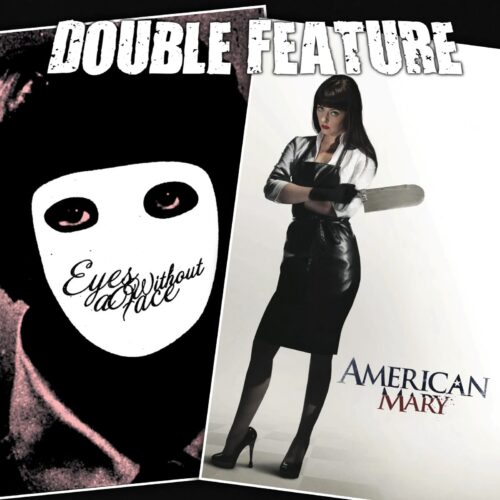 Eyes Without a Face + American Mary
