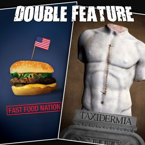 Fast Food Nation + Taxidermia