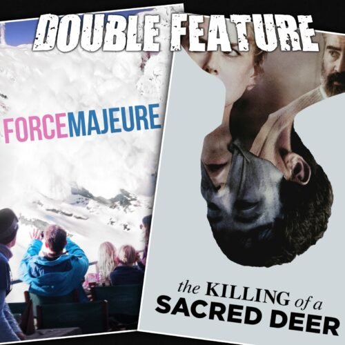 Force Majeure + The Killing of a Sacred Deer