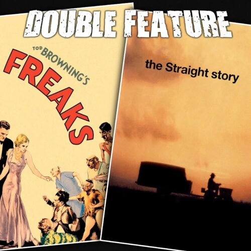 Freaks + The Straight Story