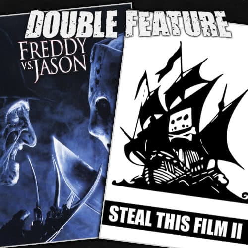 Freddy vs Jason + Steal This Film 2