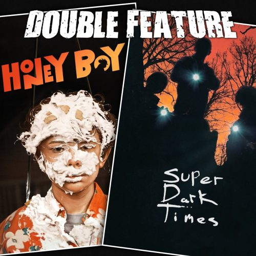 Honey Boy + Super Dark Times