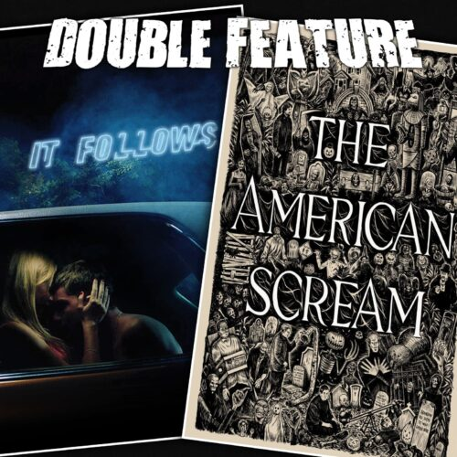 It Follows + The American Scream