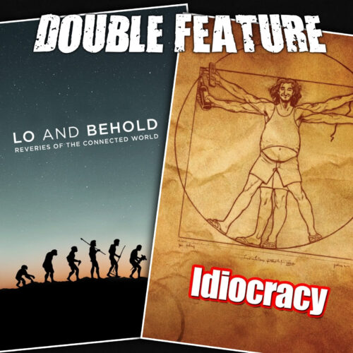 Lo and Behold + Idiocracy