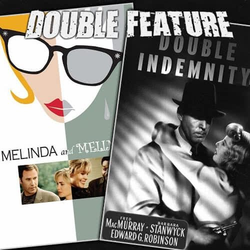 Melinda and Melinda + Double Indemnity