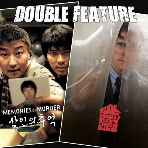 Memories of Murder + The House That Jack Built