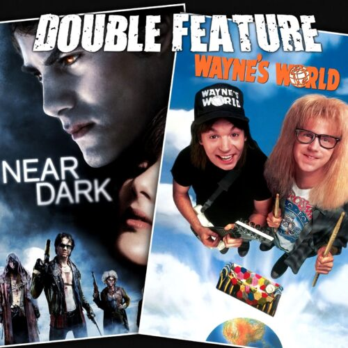Near Dark + Wayne's World