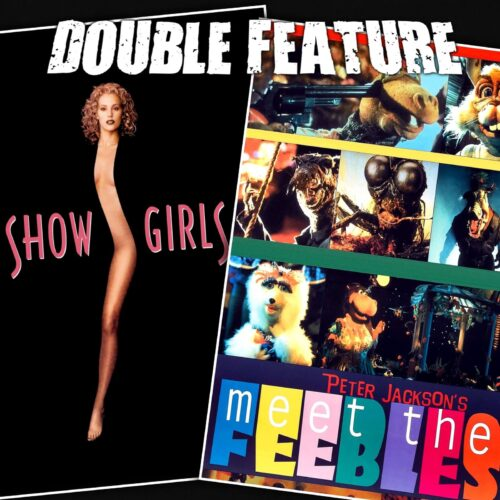 Showgirls + Meet the Feebles