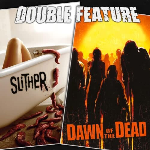 Slither + Dawn of the Dead