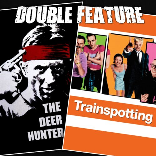 The Deer Hunter + Trainspotting