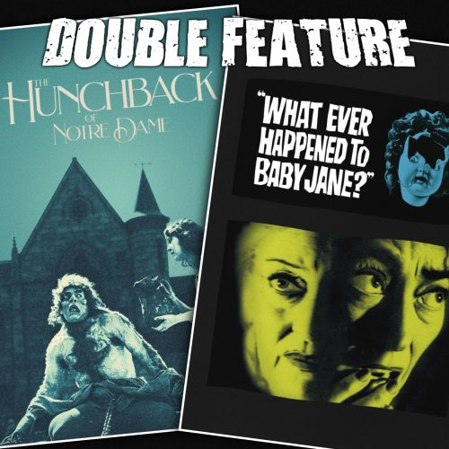 The Hunchback of Notre Dame + What Ever Happened to Baby Jane?