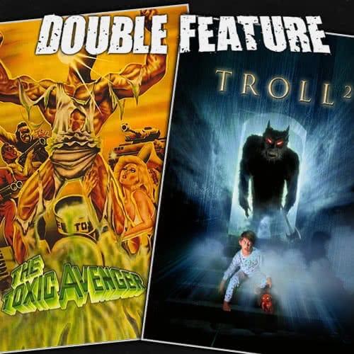 The Toxic Avenger + Troll 2