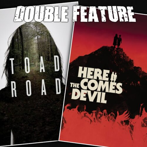 Toad Road + Here Comes the Devil