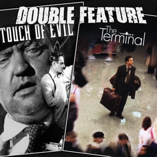 Touch of Evil + The Terminal