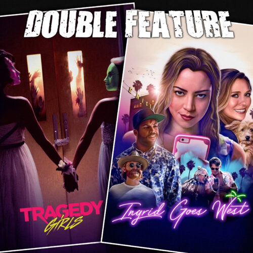 Tragedy Girls + Ingrid Goes West