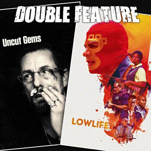 Uncut Gems + Lowlife