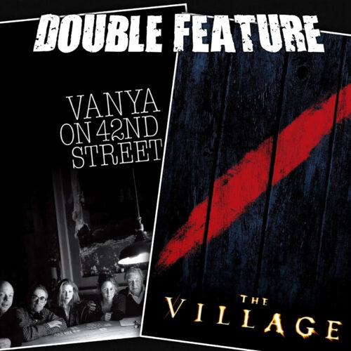 Vanya on 42nd Street + The Village
