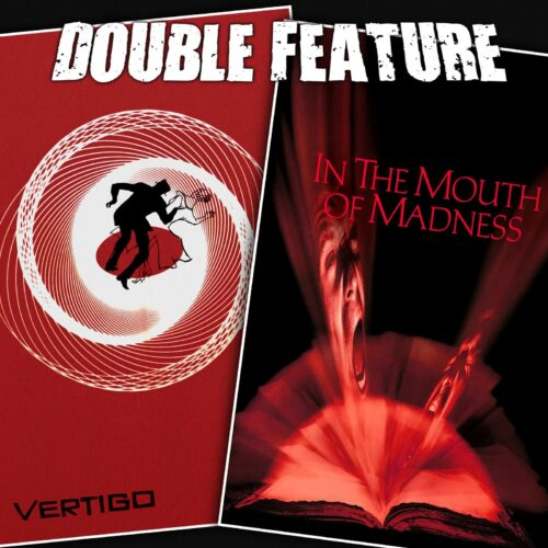Vertigo + In the Mouth of Madness