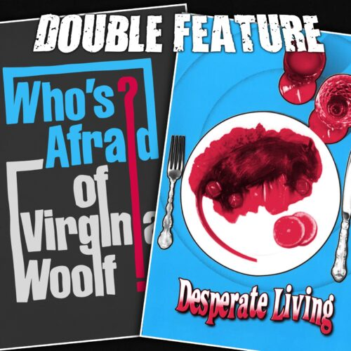 Who's Afraid of Virginia Woolf + Desperate Living