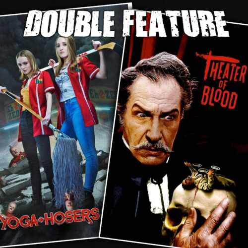 Yoga Hosers + Theater of Blood
